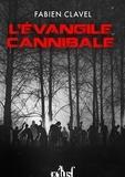 Fabien Clavel - L'évangile cannibale.