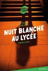 Fabien Clavel - La triologie Lana Blum  : Nuit blanche au lycée.