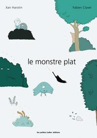 Fabien Clavel et Xan Harotin - Le monstre plat.