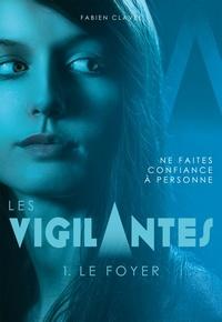 Fabien Clavel - Les vigilantes Tome 1 : Le foyer.