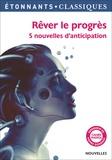 Fabien Clavel et Isabelle Périer - Rêver le progrès - 5 nouvelles d'anticipation.