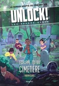 Fabien Clavel - Unlock ! Les Escape Geeks - Echappe-toi du cimetière !.