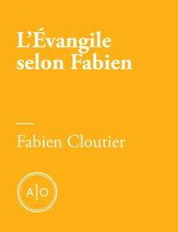 Fabien Cloutier - L'Évangile selon Fabien.