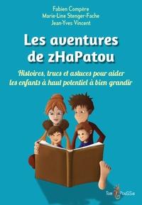 Fabien Compère et Marie-Line Stenger-Fache - Les aventures de zHaPatou - Histoires, trucs et astuces pour aider les enfants à haut potentiel à bien grandir.