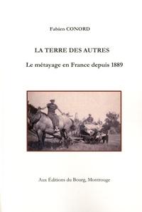 Fabien Conord - La terre des autres - Le métayage en France depuis 1889.