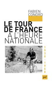 Fabien Conord - Le Tour de France à l'heure nationale (1930-1968).