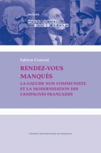Fabien Conord - Rendez-vous manqués - La gauche non communiste et la modernisation des campagnes françaises.