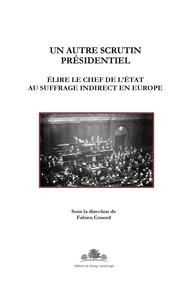 Fabien Conord - Un autre scrutin présidentiel - Elire le chef de l'Etat au suffrage indirect en Europe.