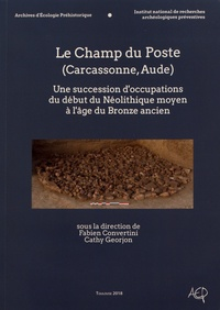 Fabien Convertini et Cathy Georjon - Le Champ du Poste (Carcassonne, Aude) - Une succession d'occupations du début du Néolithique moyen à l'âge du Bronze ancien.