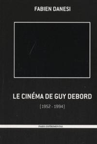 Fabien Danesi - Le cinéma de Guy Debord - 1952-1994.