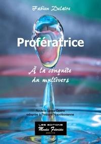Fabien Delatre - Profératrice - A la conquête du multivers.