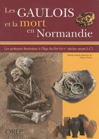 Fabien Delrieu - Les Gaulois et la mort en Normandie - Les pratiques funéraires à l'âge du fer (VIIe-Ier siècles avant J.-C.).