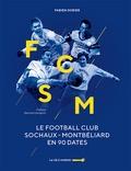Fabien Dorier - Le Football Club Sochaux-Montbéliard en 90 dates.