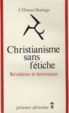Fabien Eboussi- Boulaga - Christianisme sans fétiche - Révélation et domination.