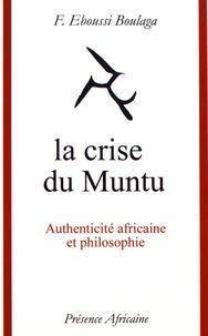 Fabien Eboussi-Boulaga - La crise du Muntu - Authenticité africaine et philosophie.