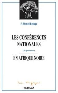 Fabien Eboussi-Boulaga - Les conférences nationales en Afriques noire - Une affaire à suivre.