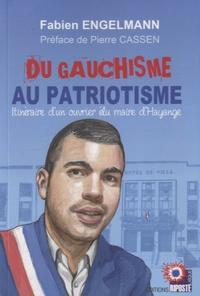 Fabien Engelmann - Du gauchisme au patriotisme - Itinéraire d'un ouvrier élu maire d'Hayange.