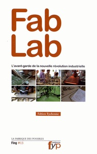 Fabien Eychenne - Fab Lab - L'avant-garde de la nouvelle révolution industrielle.