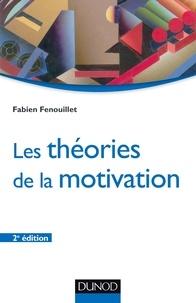 Fabien Fenouillet - Les théories de la motivation - 2e éd..
