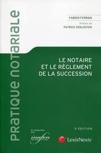 Fabien Ferran - Le notaire et le règlement de la succession.
