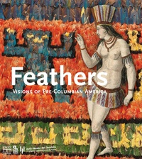 Feathers- Visions of Pre-Columbian America - Fabien Ferrer-Joly |