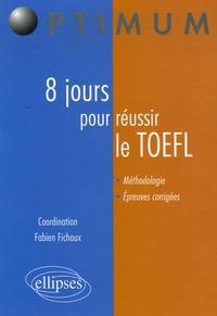 Fabien Fichaux et Didier Guillard - 8 Jours pour réussir le TOEFL.