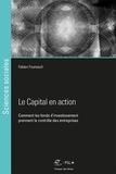 Fabien Foureault - Le Capital en action - Comment les fonds d'investissement prennent le contrôle des entreprises.