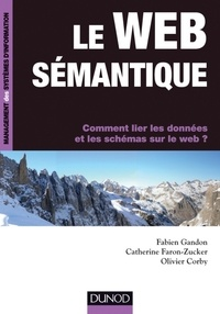 Fabien Gandon et Olivier Corby - Le web sémantique - Comment lier les données et les schémas sur le web ?.