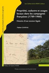 Fabien Gaveau - Propriété, cadastre et usages locaux dans les campagnes françaises (1789-1960) - Histoire d'une tension légale.