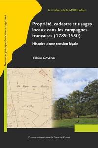 Fabien Gaveau - Propriété et cadastre dans les campagnes françaises de 1789 aux années 1950 - Histoire d'une tension légale.