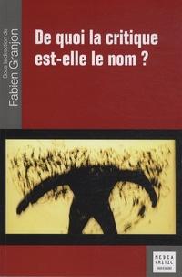 Fabien Granjon - De quoi la critique est-elle le nom ?.