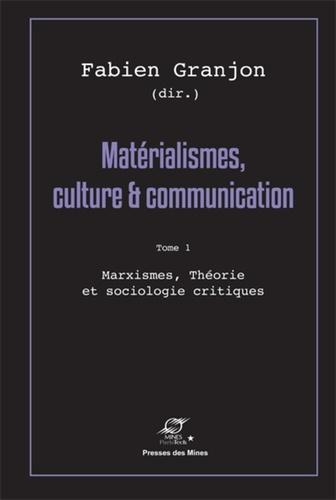 Fabien Granjon - Matérialismes, culture & communication - Tome 1, Marxismes, théorie et sociologie critiques.