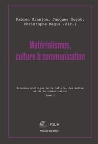 Fabien Granjon et Jacques Guyot - Matérialismes, culture & communication - Tome 3, Economie politique de la culture, des médias et de la communication.