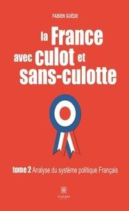 Fabien Guède - La France avec culot et sans-culotte - Tome 2, Analyse du système politique Français.