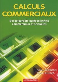 Fabien Guibbaud et Thierry Roques - Calculs commerciaux - Baccalauréats professionnels, commerciaux et tertiaires.