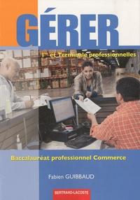 Fabien Guibbaud - Gérer 1re et Tle professionnelles Bac pro commerce.