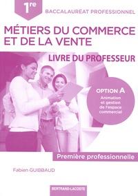 Fabien Guibbaud - Métiers du commerce et de la vente 1re Bac Pro option A - Livre du professeur.