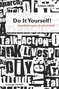 Fabien Hein - Do It Yourself ! - Autodétermination et culture punk.
