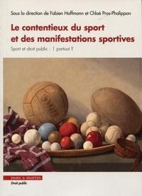 Fabien Hoffmann et Chloé Pros-Phalippon - Le contentieux du sport et des manifestations sportives.