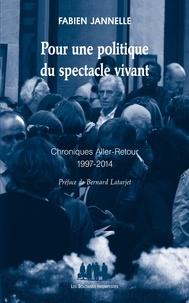 Fabien Jannelle - Pour une politique du spectacle vivant - Chroniques aller-retour 1997-2014.