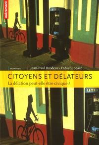 Fabien Jobard et Jean-Paul Brodeur - Citoyens et délateurs - La délation peut-elle être civique ?.