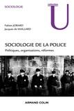 Fabien Jobard et Jacques de Maillard - Sociologie de la police - Politiques, organisations, réformes.
