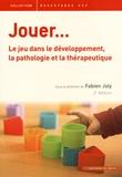 Fabien Joly - Jouer... - Le jeu dans le développement, la pathologie et la thérapeutique.