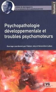 Fabien Joly et Geneviève Labes - Julian de Ajuriaguerra et la naissance de la psychomotricité - Volume 2, Psychopatologie développementale et troubles psychomoteurs.