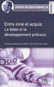 Fabien Joly et Geneviève Labes - Julian de Ajuriaguerra et la naissance de la psychomotricité - Volume 3, Entre inné et acquis - Le bébé et le développement précoce.