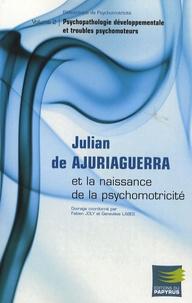 Fabien Joly et Geneviève Labes - Julian de Ajuriaguerra et la naissance de la psychomotricité - Volume 2, Psychopathologie développementale et troubles psychomoteurs.