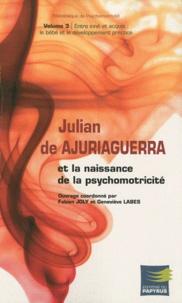 Fabien Joly et Geneviève Labes - Julian de Ajuriaguerra et la naissance de la psychomotricité - Volume 3, Entre inné et acquis : le bébé et le développement précoce.