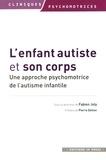 Fabien Joly - L'enfant autiste et son corps - Une approche psychomotrice de l'autisme infantile.