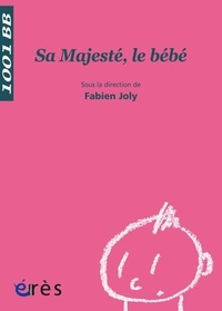Fabien Joly - Sa Majesté, le bébé.