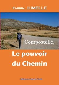 Fabien Jumelle - Compostelle, le pouvoir du Chemin.